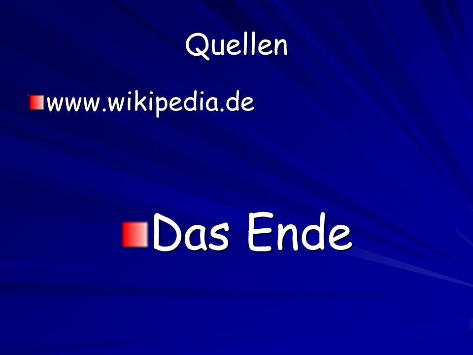Quellen www.wikipedia.de Das Ende