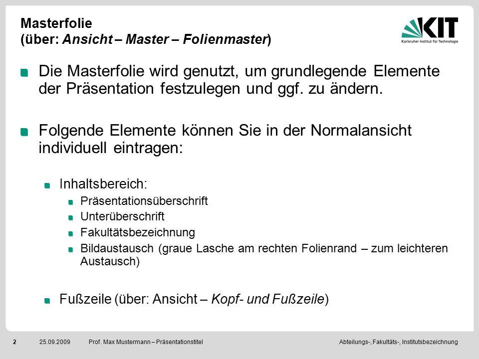 Abteilungs-, Fakultäts-, Institutsbezeichnung225.09.2009 Prof. Max Mustermann – Präsentationstitel Masterfolie (über: Ansicht – Master – Folienmaster)