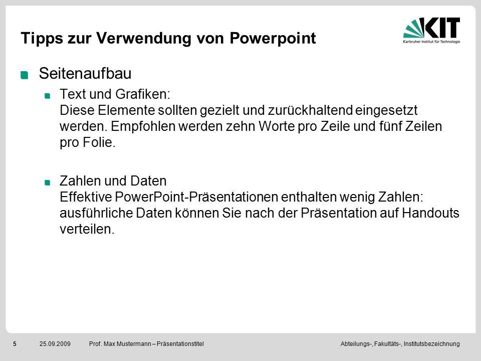 Abteilungs-, Fakultäts-, Institutsbezeichnung525.09.2009 Prof. Max Mustermann – Präsentationstitel Tipps zur Verwendung von Powerpoint Seitenaufbau Te