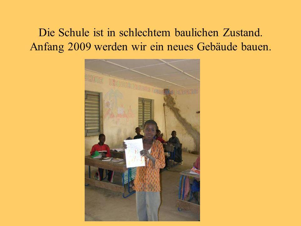 Die Schule ist in schlechtem baulichen Zustand. Anfang 2009 werden wir ein neues Gebäude bauen.