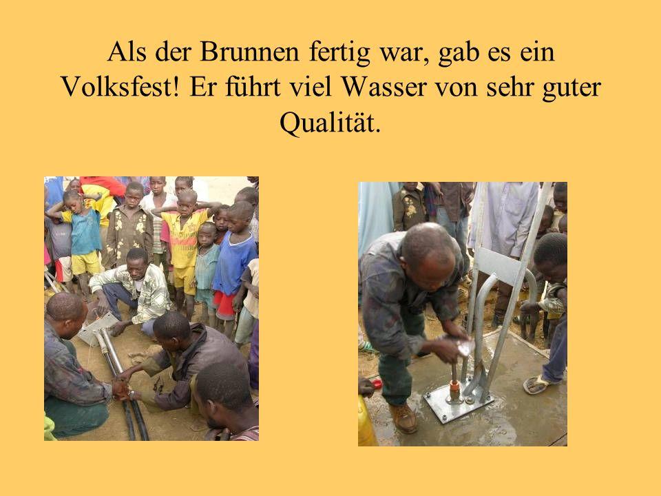 Als der Brunnen fertig war, gab es ein Volksfest! Er führt viel Wasser von sehr guter Qualität.