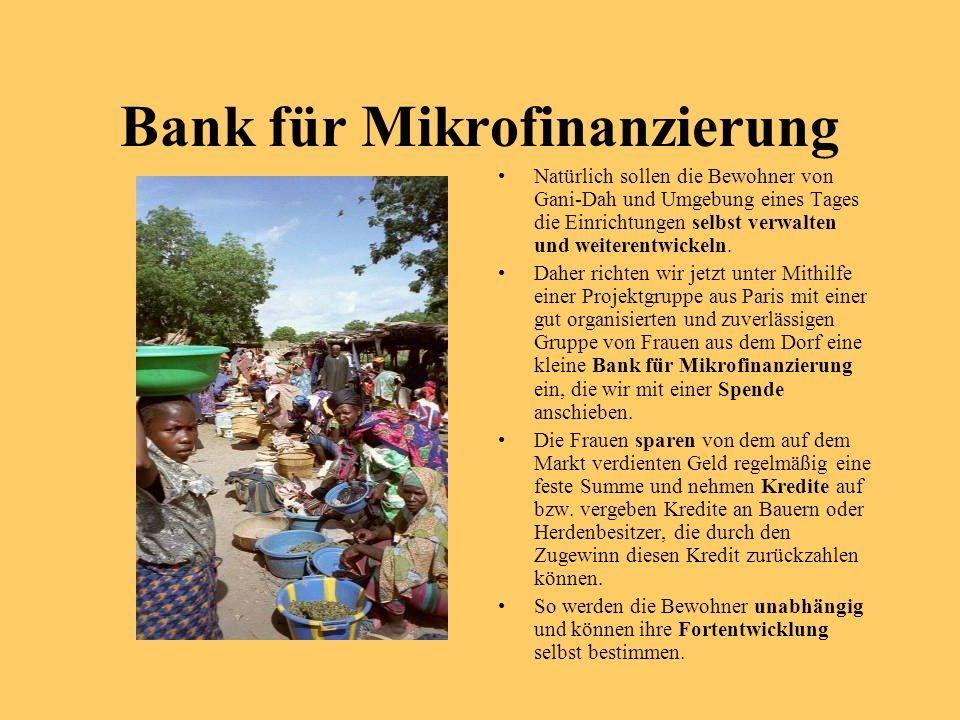 Bank für Mikrofinanzierung Natürlich sollen die Bewohner von Gani-Dah und Umgebung eines Tages die Einrichtungen selbst verwalten und weiterentwickeln.