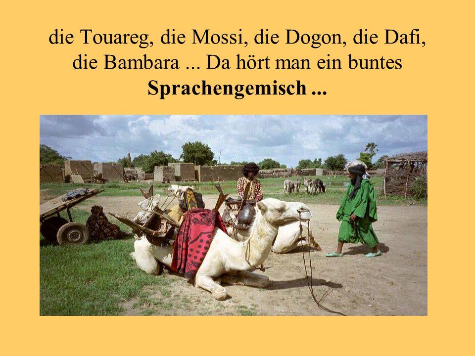 die Touareg, die Mossi, die Dogon, die Dafi, die Bambara...