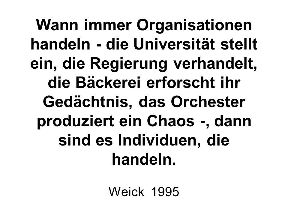 Wann immer Organisationen handeln - die Universität stellt ein, die Regierung verhandelt, die Bäckerei erforscht ihr Gedächtnis, das Orchester produziert ein Chaos -, dann sind es Individuen, die handeln.