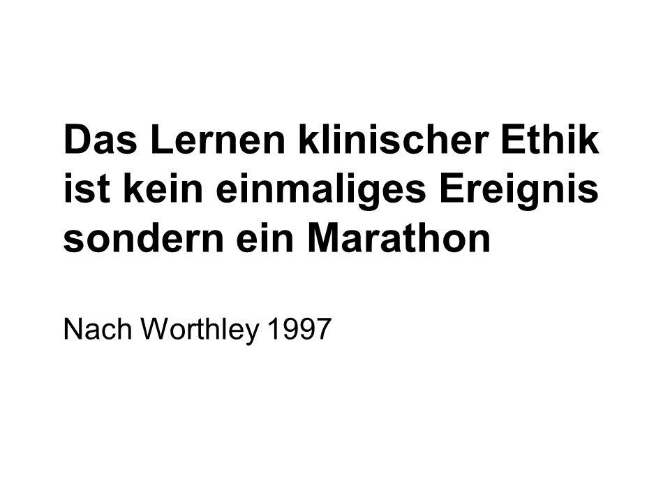 Das Lernen klinischer Ethik ist kein einmaliges Ereignis sondern ein Marathon Nach Worthley 1997