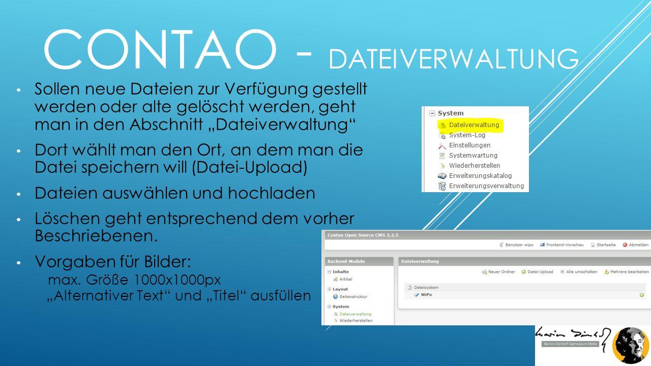 """CONTAO - DATEIVERWALTUNG Sollen neue Dateien zur Verfügung gestellt werden oder alte gelöscht werden, geht man in den Abschnitt """"Dateiverwaltung Dort wählt man den Ort, an dem man die Datei speichern will (Datei-Upload) Dateien auswählen und hochladen Löschen geht entsprechend dem vorher Beschriebenen."""