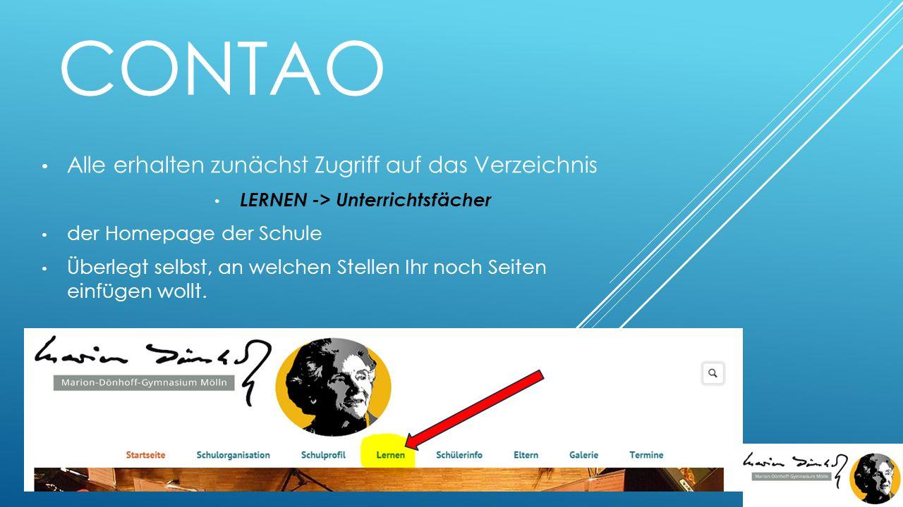 CONTAO Alle erhalten zunächst Zugriff auf das Verzeichnis LERNEN -> Unterrichtsfächer der Homepage der Schule Überlegt selbst, an welchen Stellen Ihr noch Seiten einfügen wollt.