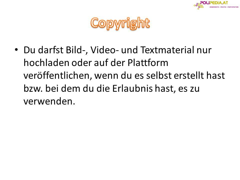Du darfst Bild-, Video- und Textmaterial nur hochladen oder auf der Plattform veröffentlichen, wenn du es selbst erstellt hast bzw.