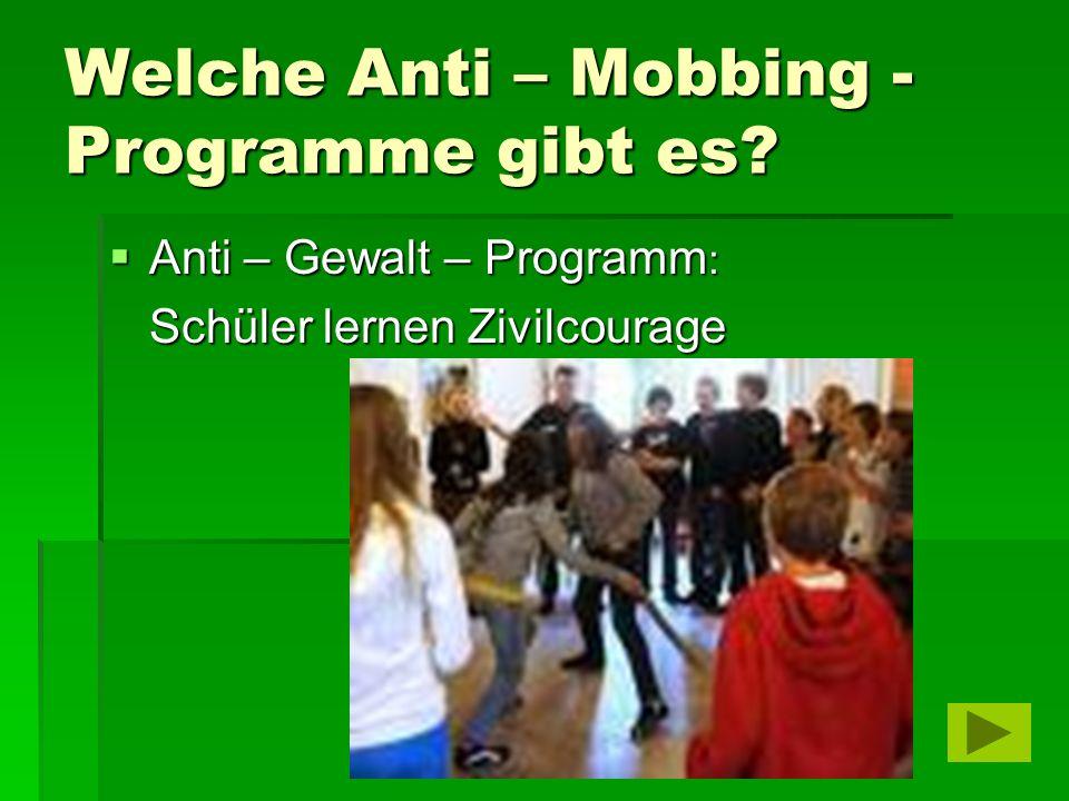 Welche Anti – Mobbing - Programme gibt es?  Anti – Gewalt – Programm : Schüler lernen Zivilcourage