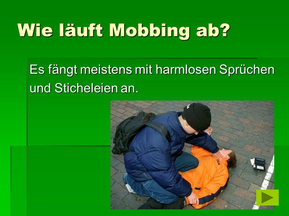 Wie läuft Mobbing ab? Es fängt meistens mit harmlosen Sprüchen und Sticheleien an.