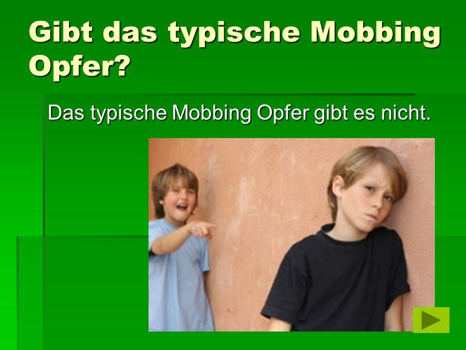 Gibt das typische Mobbing Opfer? Das typische Mobbing Opfer gibt es nicht.