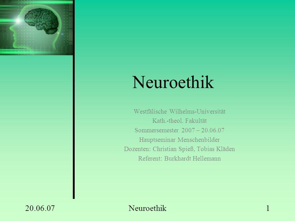"""20.06.07Neuroethik2 Hirnforschung und Folgen oImplantierung von Elektroden bei Parkinson; oNeuroprothesen bei Querschnittslähmung; o""""Gehirn- Doping / Cognitive Enhancement; oFernziel: Hirn- Bypass u.v.m."""