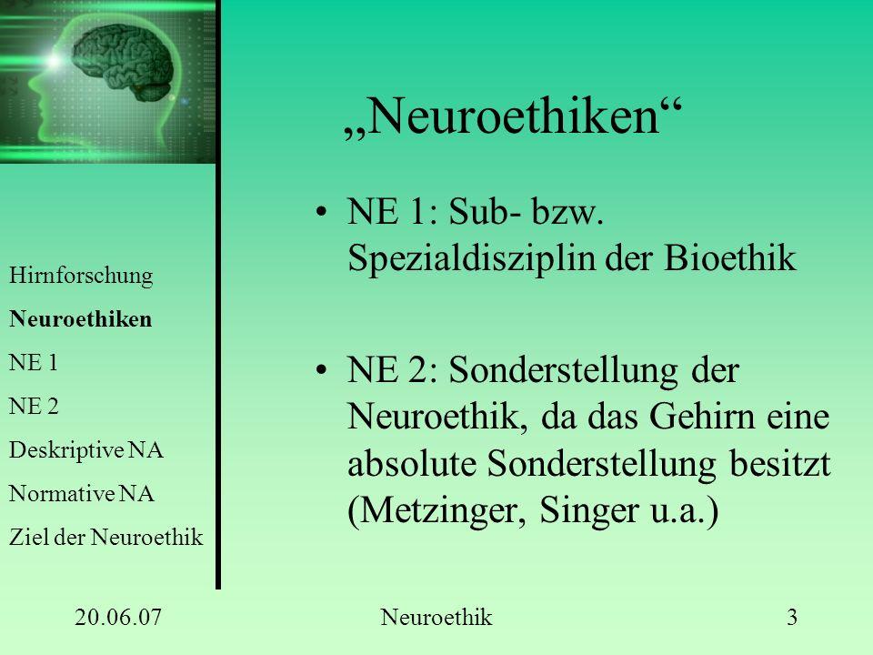 """20.06.07Neuroethik3 """"Neuroethiken"""" NE 1: Sub- bzw. Spezialdisziplin der Bioethik NE 2: Sonderstellung der Neuroethik, da das Gehirn eine absolute Sond"""