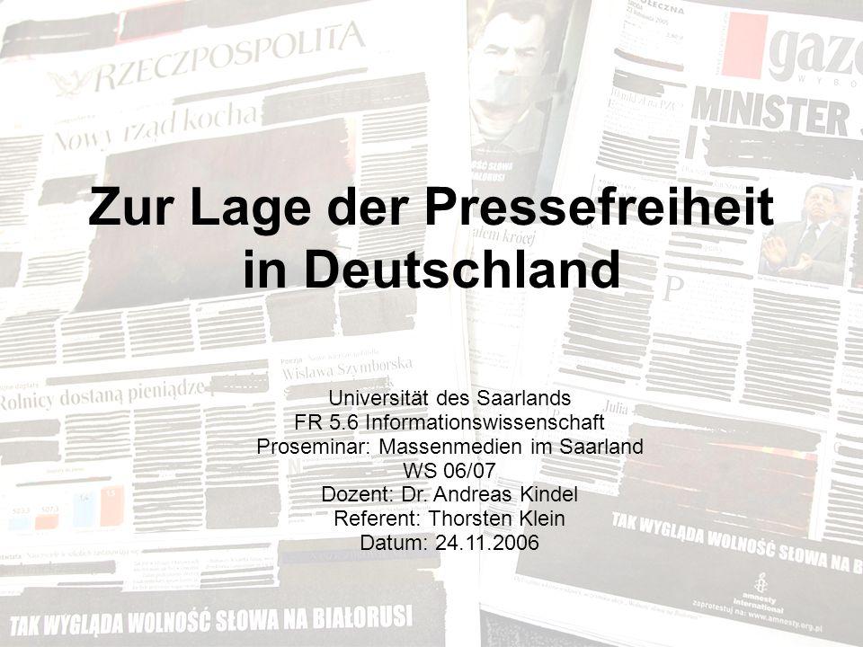 Zur Lage der Pressefreiheit in Deutschland Universität des Saarlands FR 5.6 Informationswissenschaft Proseminar: Massenmedien im Saarland WS 06/07 Dozent: Dr.