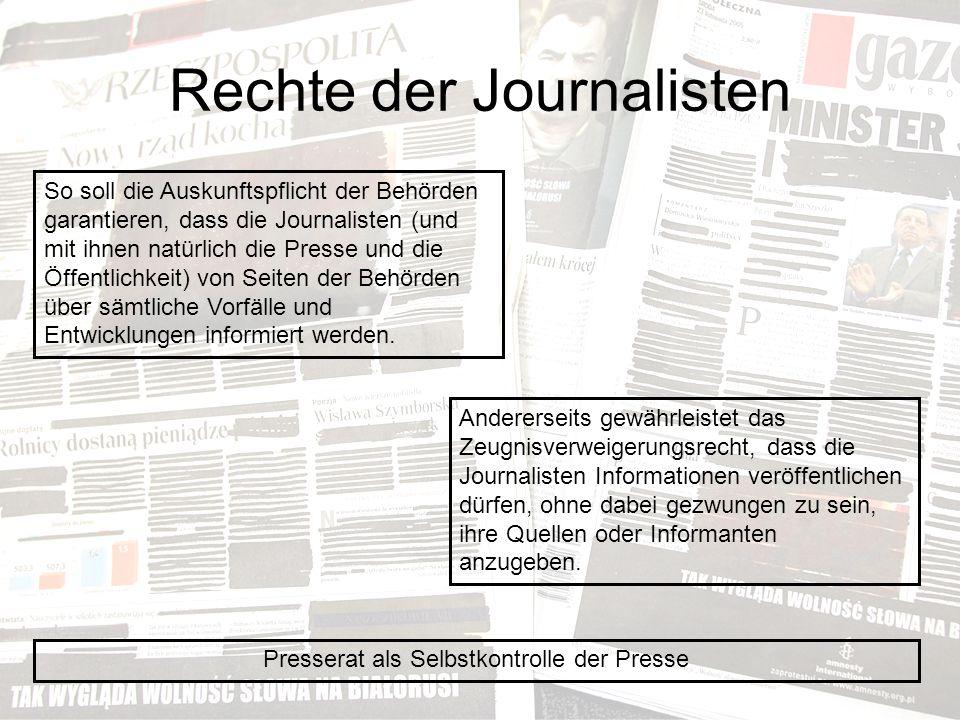 Rechte der Journalisten So soll die Auskunftspflicht der Behörden garantieren, dass die Journalisten (und mit ihnen natürlich die Presse und die Öffentlichkeit) von Seiten der Behörden über sämtliche Vorfälle und Entwicklungen informiert werden.