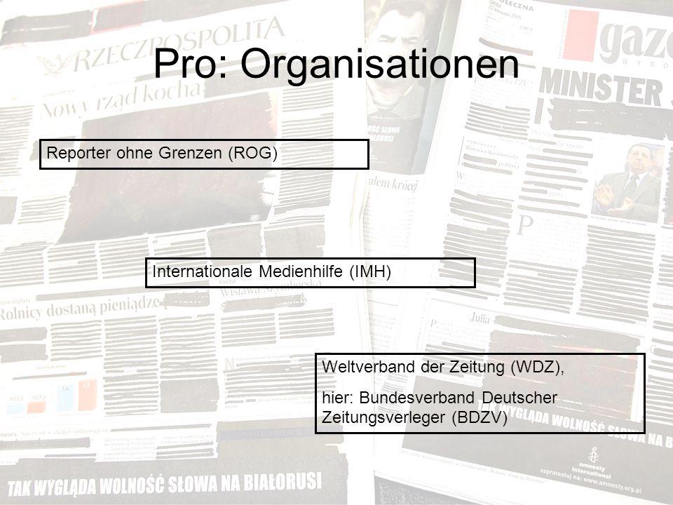 Pro: Organisationen Reporter ohne Grenzen (ROG) Internationale Medienhilfe (IMH) Weltverband der Zeitung (WDZ), hier: Bundesverband Deutscher Zeitungsverleger (BDZV)