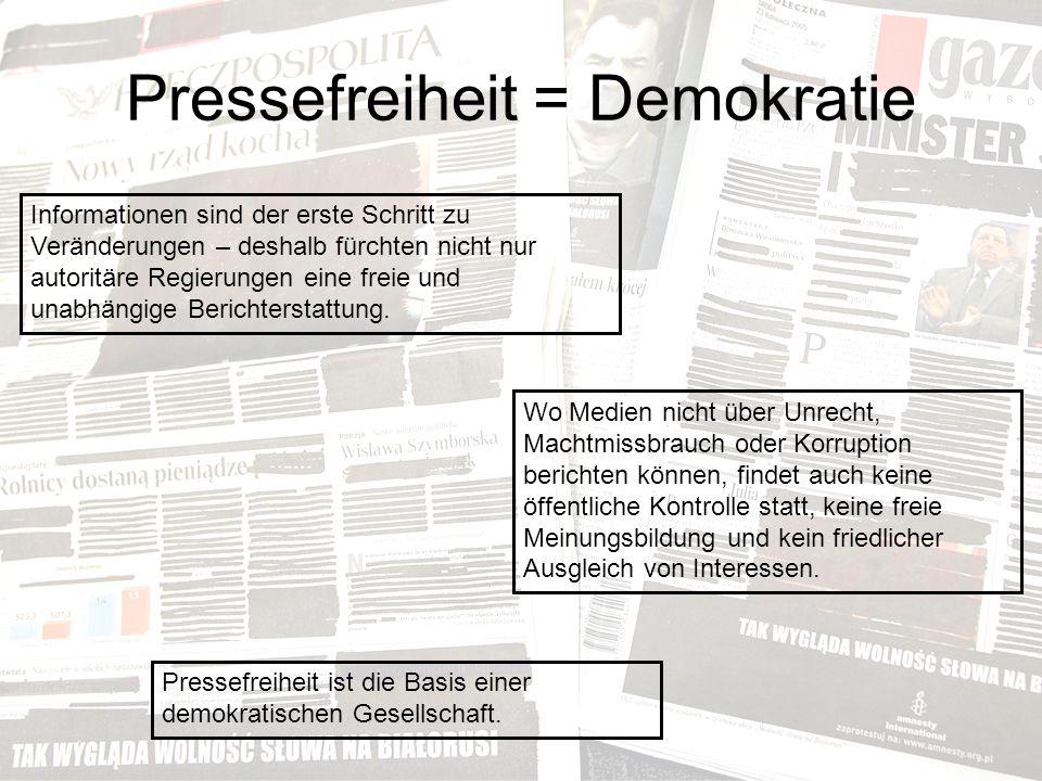 Pressefreiheit = Demokratie Informationen sind der erste Schritt zu Veränderungen – deshalb fürchten nicht nur autoritäre Regierungen eine freie und unabhängige Berichterstattung.