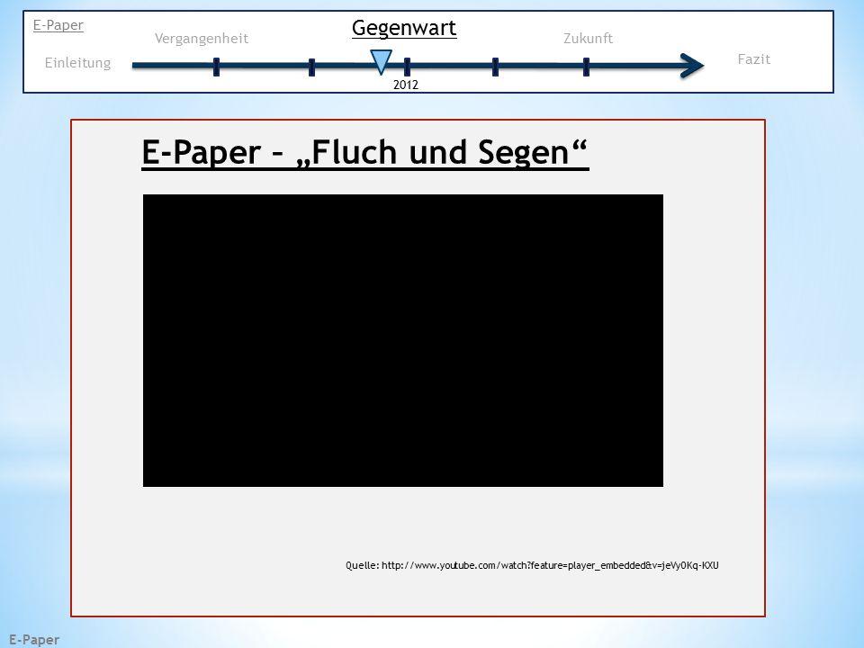 """E-Paper E-Paper – """"Fluch und Segen Gegenwart E-Paper Vergangenheit Zukunft 2012 Einleitung Fazit Quelle: http://www.youtube.com/watch?feature=player_embedded&v=jeVyOKq-KXU"""