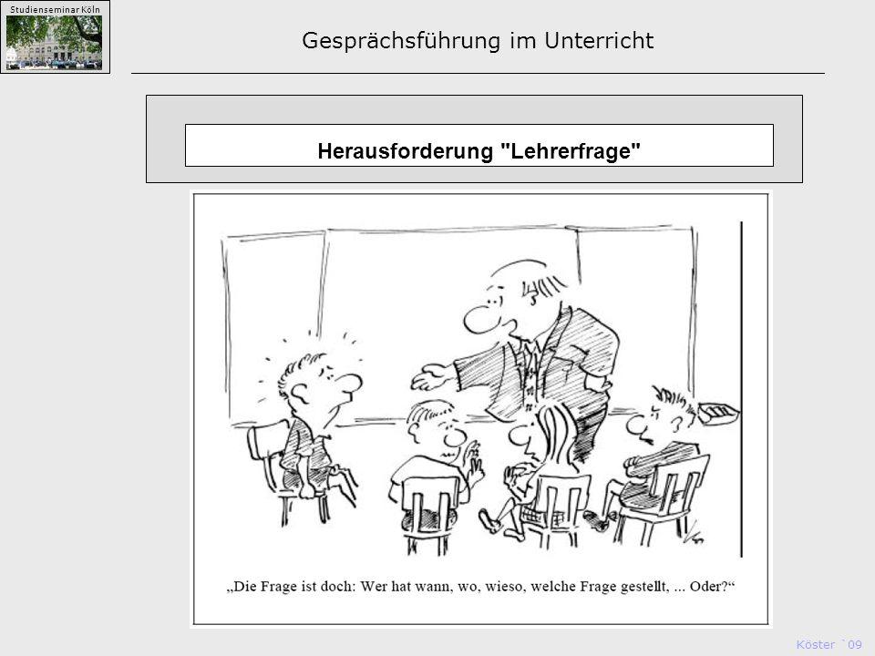Köster `09 Studienseminar Köln Gesprächsführung im Unterricht Herausforderung Lehrerfrage