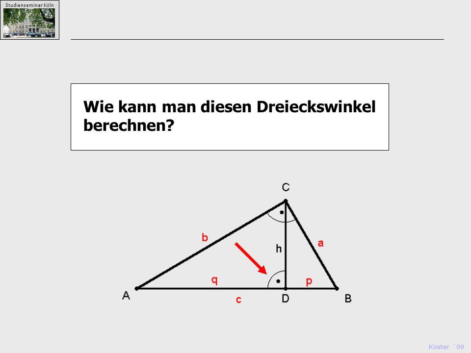 Köster `09 Studienseminar Köln Wie kann man diesen Dreieckswinkel berechnen?