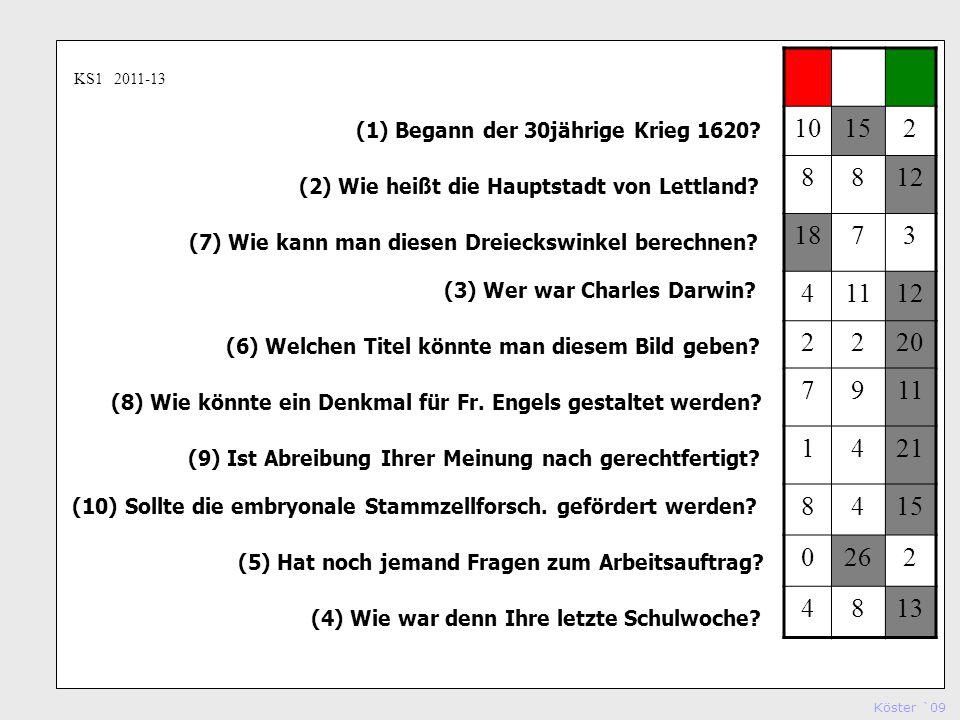 Köster `09 Studienseminar Köln (1) Begann der 30jährige Krieg 1620? (2) Wie heißt die Hauptstadt von Lettland? (7) Wie kann man diesen Dreieckswinkel
