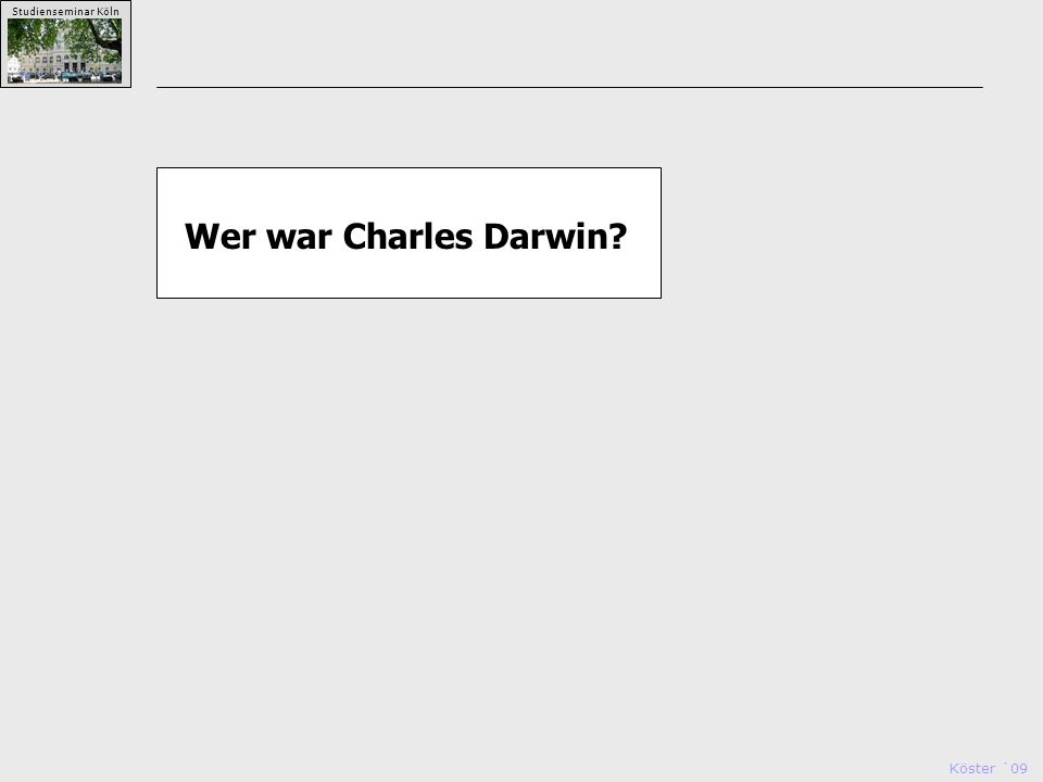 Köster `09 Studienseminar Köln Wer war Charles Darwin?