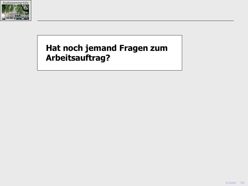 Köster `09 Studienseminar Köln Hat noch jemand Fragen zum Arbeitsauftrag?