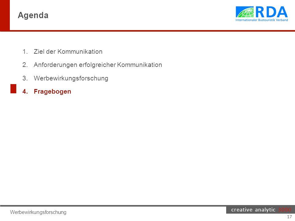 creative analytic 3000 Agenda 1.Ziel der Kommunikation 2.Anforderungen erfolgreicher Kommunikation 3.Werbewirkungsforschung 4.Fragebogen Werbewirkungsforschung 17