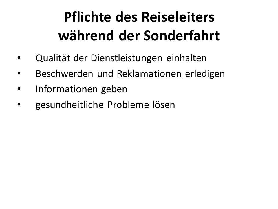 Pflichte des Reiseleiters während der Sonderfahrt Qualität der Dienstleistungen einhalten Beschwerden und Reklamationen erledigen Informationen geben