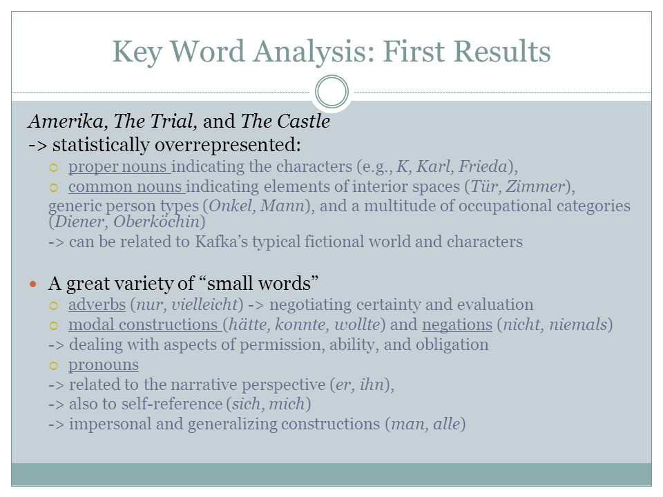 Key Word Analysis: First Results Amerika, The Trial, and The Castle -> statistically overrepresented:  proper nouns indicating the characters (e.g.,