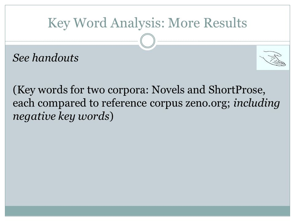 Key Word Analysis: More Results See handouts (Key words for two corpora: Novels and ShortProse, each compared to reference corpus zeno.org; including negative key words)