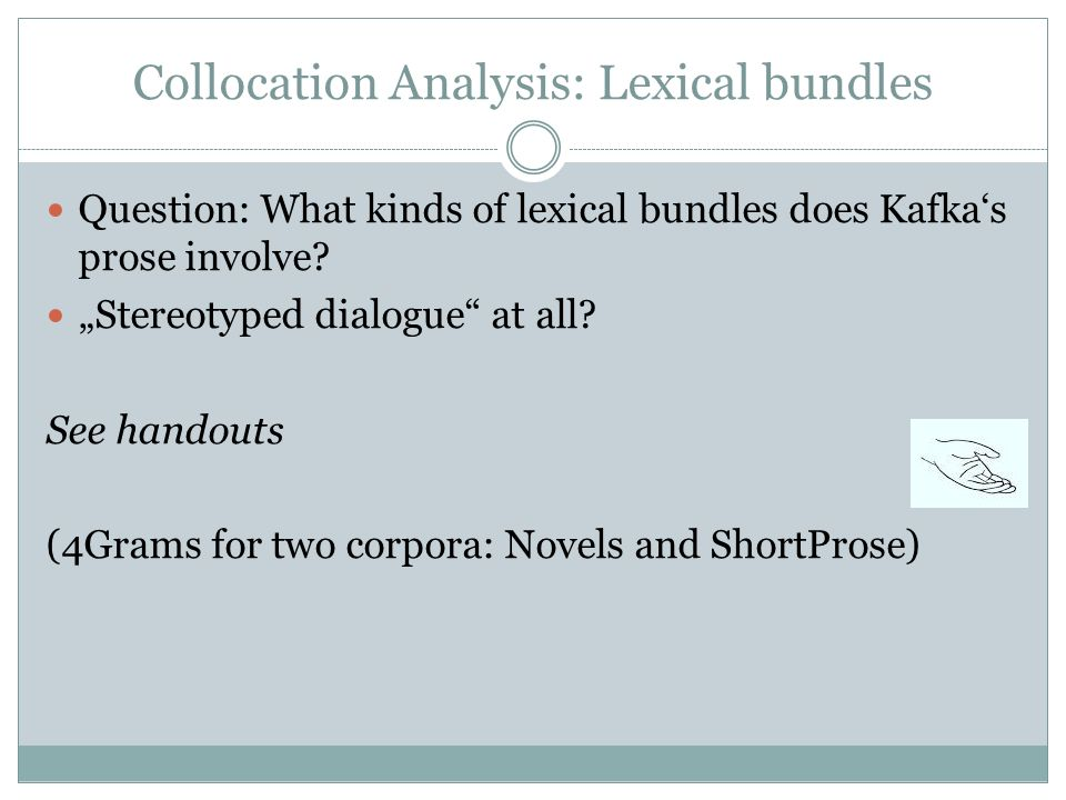 Collocation Analysis: Lexical bundles Question: What kinds of lexical bundles does Kafka's prose involve.