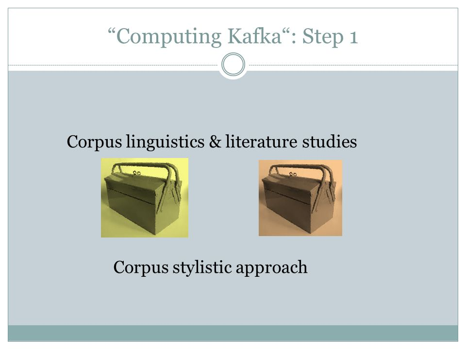 Computing Kafka : Step 1 Corpus linguistics & literature studies Corpus stylistic approach