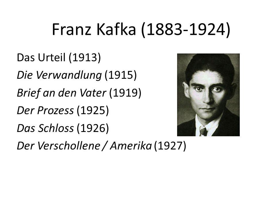 Franz Kafka (1883-1924) Das Urteil (1913) Die Verwandlung (1915) Brief an den Vater (1919) Der Prozess (1925) Das Schloss (1926) Der Verschollene / Amerika (1927)