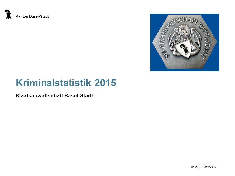 Kanton Basel-Stadt Kriminalstatistik 2015 Staatsanwaltschaft Basel-Stadt Basel, 22. März 2016