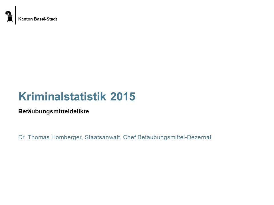 Kanton Basel-Stadt Kriminalstatistik 2015 Betäubungsmitteldelikte Dr.