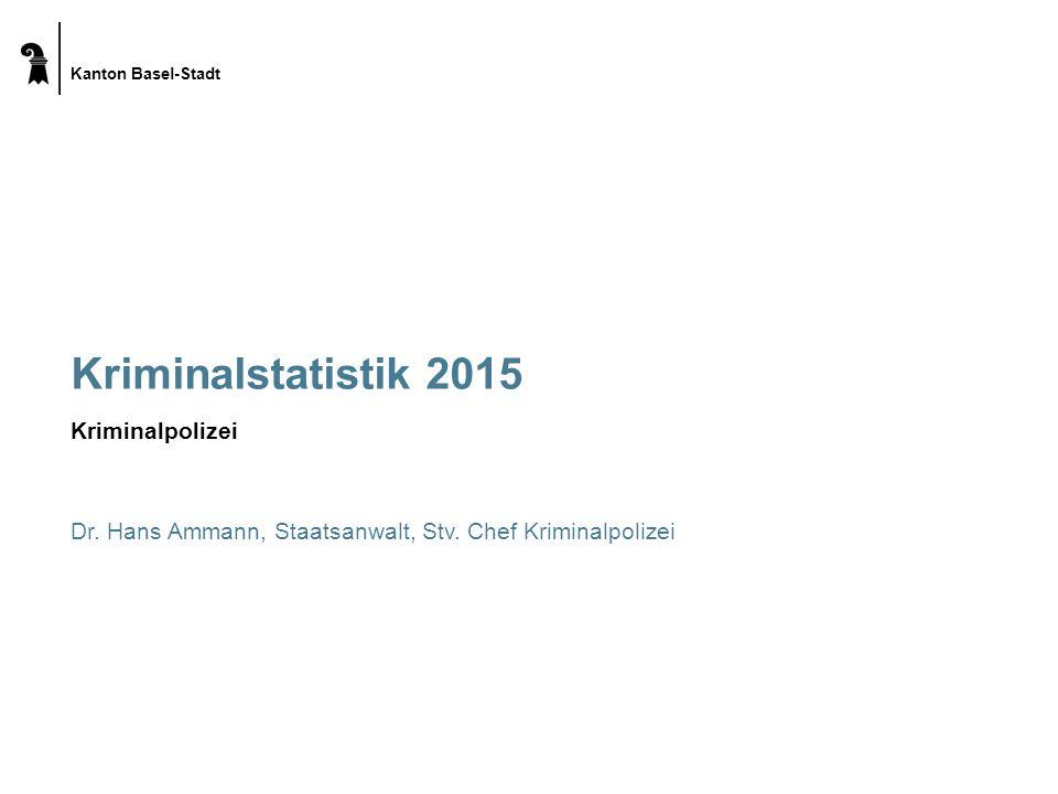 Kanton Basel-Stadt Kriminalstatistik 2015 Kriminalpolizei Dr.