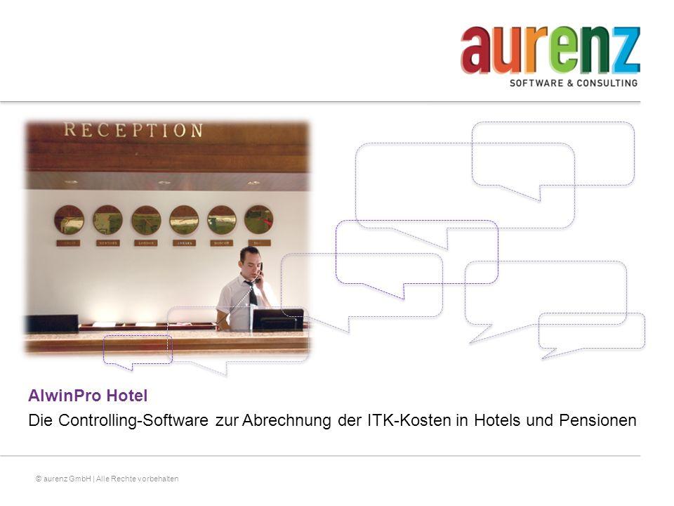 © aurenz GmbH | Alle Rechte vorbehalten AlwinPro Hotel Die Controlling-Software zur Abrechnung der ITK-Kosten in Hotels und Pensionen