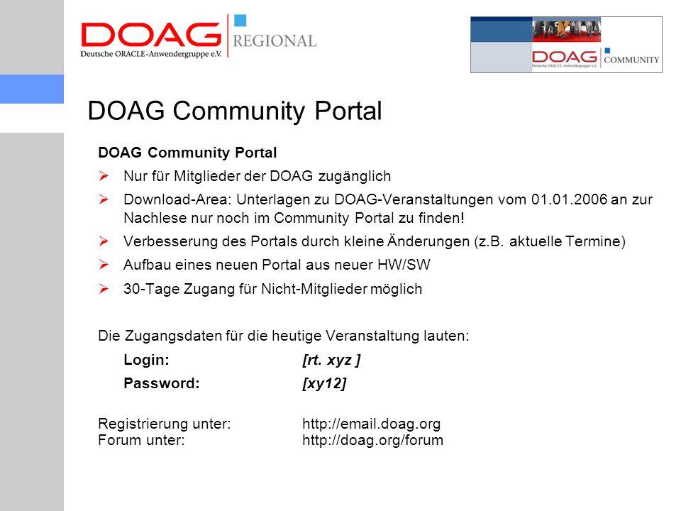 DOAG Community Portal  Nur für Mitglieder der DOAG zugänglich  Download-Area: Unterlagen zu DOAG-Veranstaltungen vom 01.01.2006 an zur Nachlese nur noch im Community Portal zu finden.