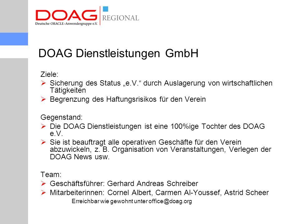 """DOAG Dienstleistungen GmbH Ziele:  Sicherung des Status """"e.V. durch Auslagerung von wirtschaftlichen Tätigkeiten  Begrenzung des Haftungsrisikos für den Verein Gegenstand:  Die DOAG Dienstleistungen ist eine 100%ige Tochter des DOAG e.V."""