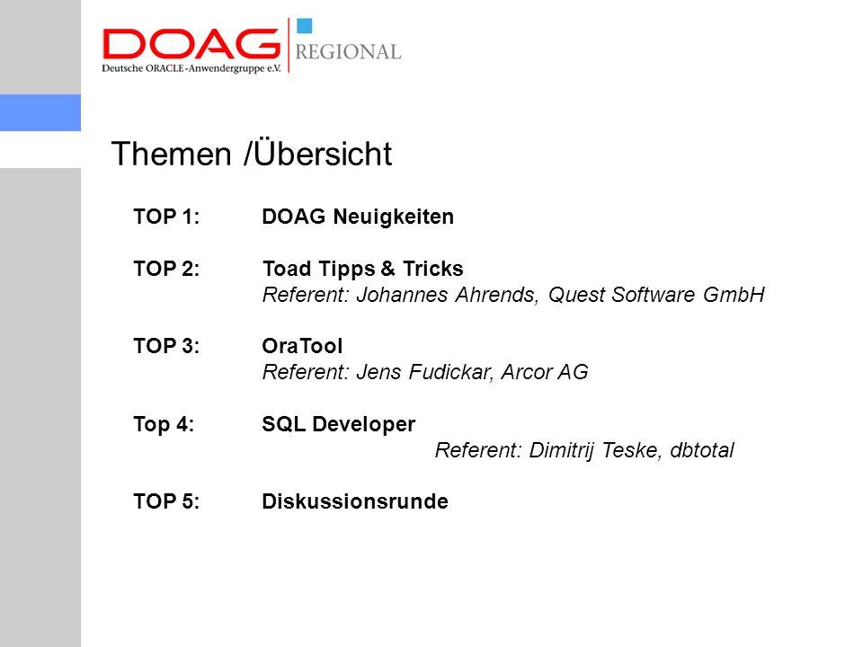 Themen /Übersicht TOP 1: DOAG Neuigkeiten TOP 2: Toad Tipps & Tricks Referent: Johannes Ahrends, Quest Software GmbH TOP 3: OraTool Referent: Jens Fud