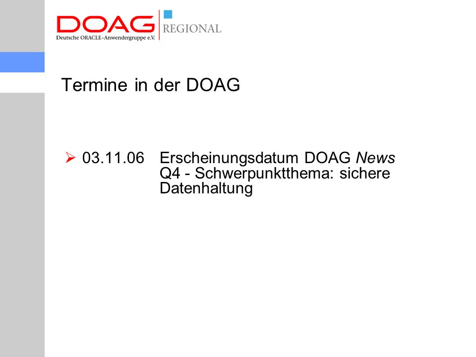Termine in der DOAG  03.11.06Erscheinungsdatum DOAG News Q4 - Schwerpunktthema: sichere Datenhaltung