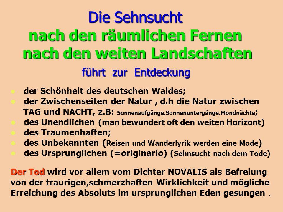 Die Sehnsucht nach den räumlichen Fernen nach den weiten Landschaften der Schönheit des deutschen Waldes; der Zwischenseiten der Natur, d.h die Natur