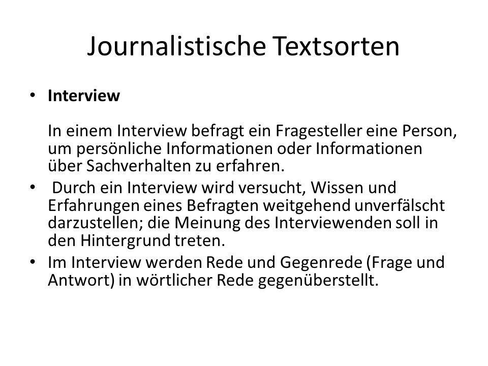 Journalistische Textsorten Interview In einem Interview befragt ein Fragesteller eine Person, um persönliche Informationen oder Informationen über Sachverhalten zu erfahren.