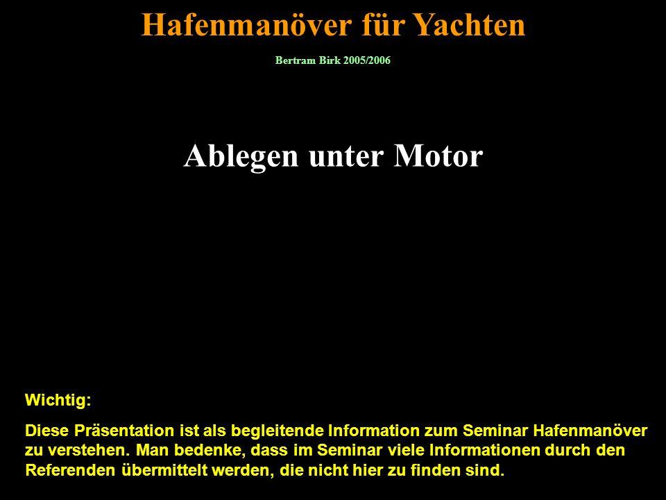 Bertram Birk 2005/2006/2007/2009 1 Ablegen unter Motor Hafenmanöver für Yachten Bertram Birk 2005/2006 Wichtig: Diese Präsentation ist als begleitende Information zum Seminar Hafenmanöver zu verstehen.