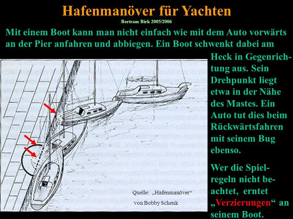 Bertram Birk 2005/2006/2007/2009 2 Hafenmanöver für Yachten Mit einem Boot kann man nicht einfach wie mit dem Auto vorwärts an der Pier anfahren und abbiegen.