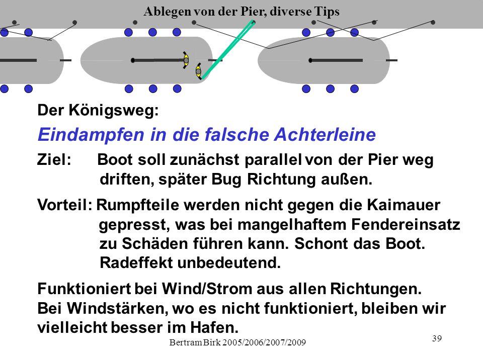 Bertram Birk 2005/2006/2007/2009 39 Der Königsweg: Eindampfen in die falsche Achterleine Vorteil: Rumpfteile werden nicht gegen die Kaimauer gepresst, was bei mangelhaftem Fendereinsatz zu Schäden führen kann.
