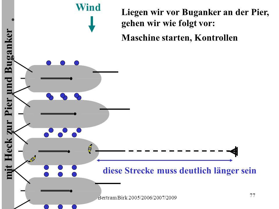 Bertram Birk 2005/2006/2007/2009 77 mit Heck zur Pier und Buganker Wind Maschine starten, Kontrollen Liegen wir vor Buganker an der Pier, gehen wir wie folgt vor: diese Strecke muss deutlich länger sein