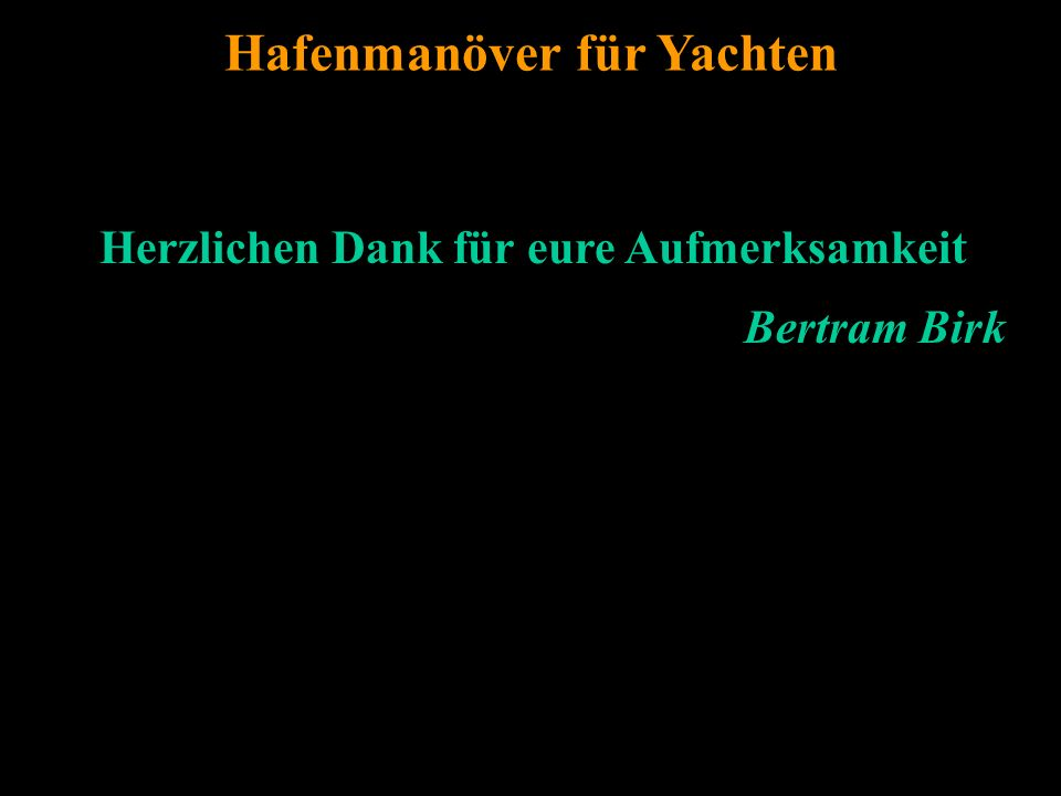 Bertram Birk 2005/2006/2007/2009 81 Hafenmanöver für Yachten Herzlichen Dank für eure Aufmerksamkeit Bertram Birk