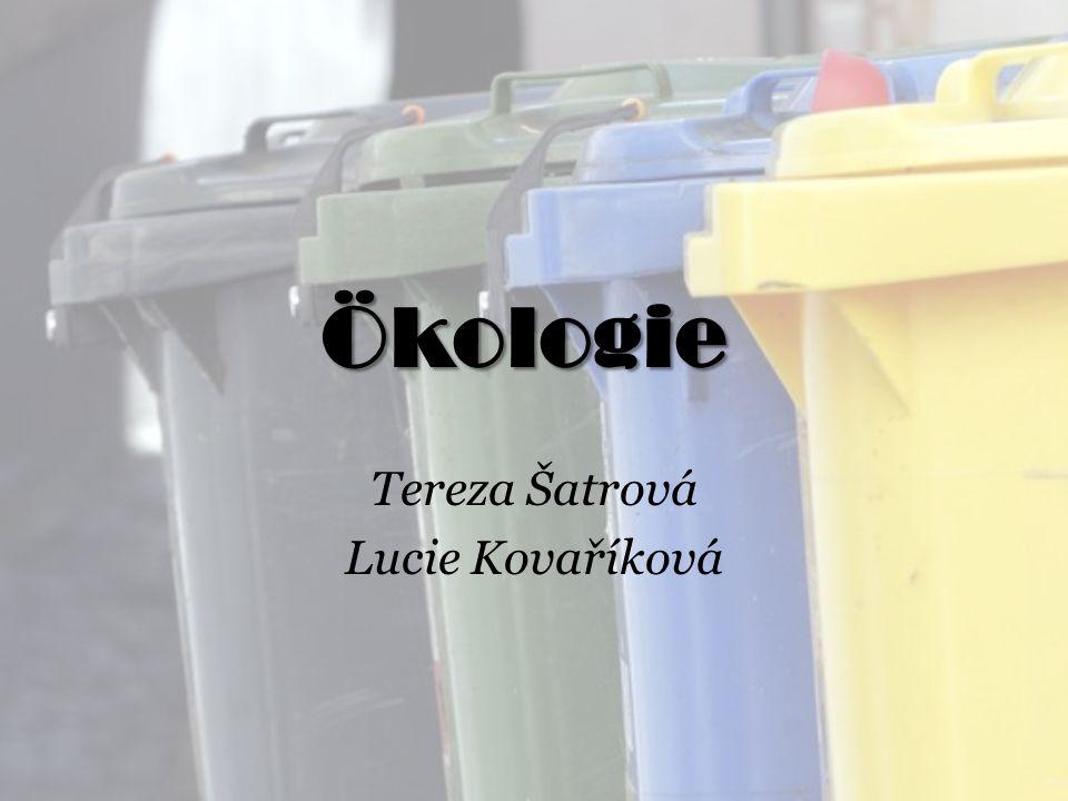 Ökologie Tereza Šatrová Lucie Kovaříková